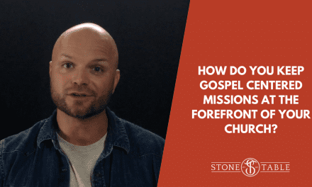 VIDEO: How do you keep Gospel centered missions at the forefront of your church?