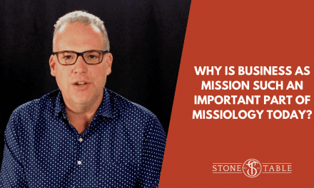 VIDEO: Why is Business as Mission Such An Important Part of Missiology Today?