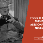 If God is Sovereign Then Why is Missionary Work Necessary?