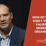 How Do You Drive Godly Vision and Values Into a Marketplace Organization?