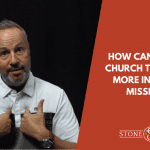 How Can I Get My Church to Engage More In Global Missions?