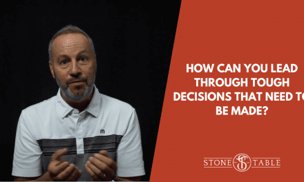 How Can You Lead Through Tough Decisions That Need To Be Made?
