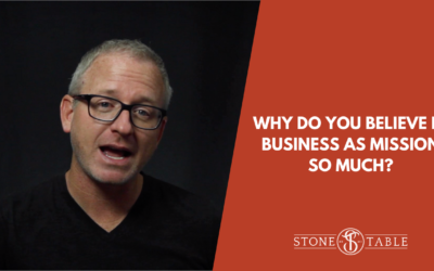 Why Do You Believe In Business As Mission So Much?