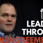 How Do You Lead Others Well When You Disagree on How to Move Forward?