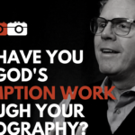 How Have You Seen God's Redemption Work Through Your Photography?