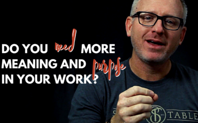 Do You Need More Meaning and Purpose In Your Work?