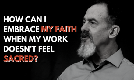 How Can I Embrace My Faith When My Work Doesn't Feel Sacred?