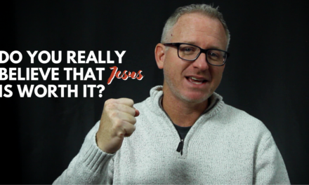 Do You Really Believe That Jesus Is Worth It?