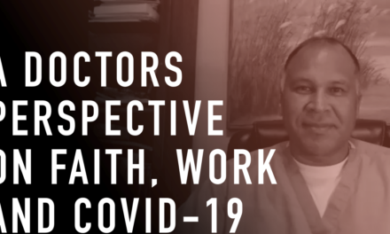 A Doctor's Perspective on Faith, Work and COVID-19