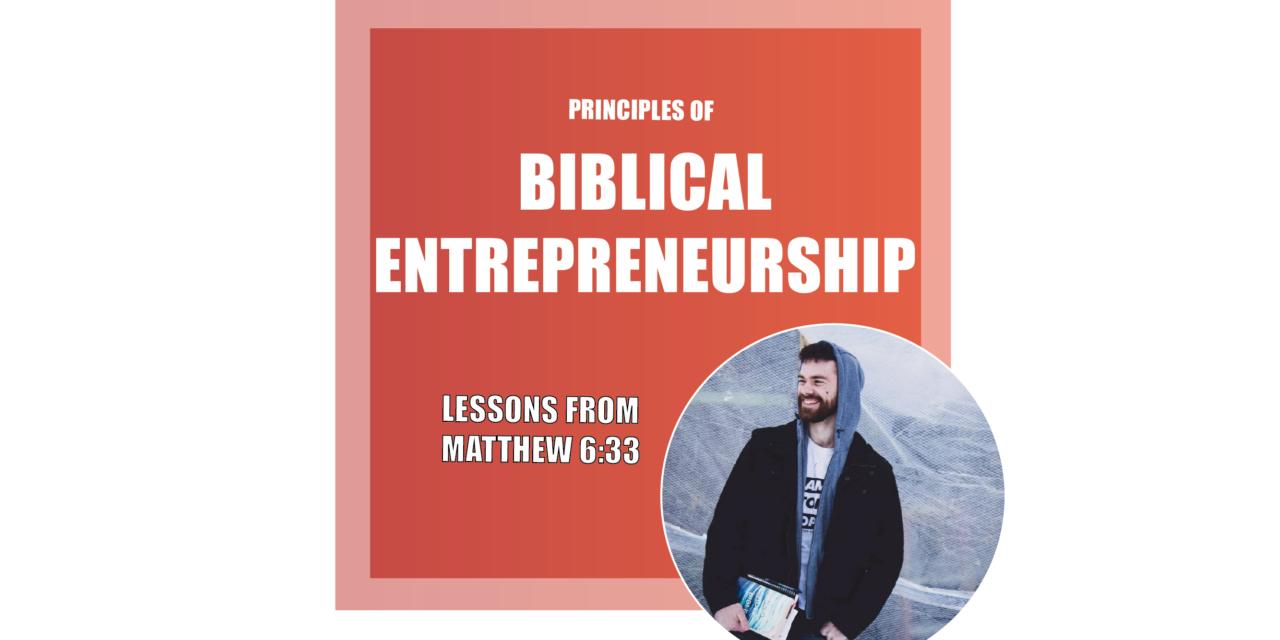 Principles of Biblical Entrepreneurship: Lessons from Matthew 6:33